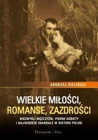 Andrzej Zieliński-Wielkie miłości, romanse, zazdrości