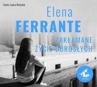 Elena Ferrante-Zakłamane życie dorosłych