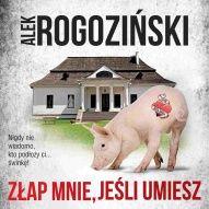 Alek Rogoziński-Złap mnie, jeśli umiesz