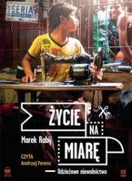 Marek Rabij-Życie na miarę. Odzieżowe niewolnictwo