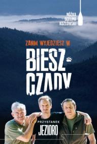 Kozłowski Maciej, Scelina Marcin, Nóżka Kazimierz-Zanim wyjedziesz w Bieszczady. Przystanek jezioro