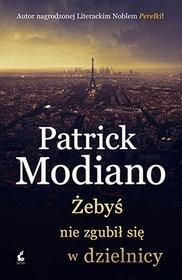 Patrick Modiano-Żebyś nie zgubił się w dzielnicy