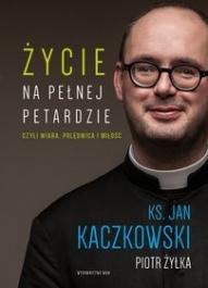 Jan Kaczkowski, Piotr Żyłka-Życie na pełnej petardzie czyli wiara, polędwica i miłość