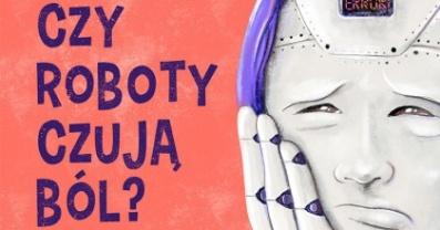"""Prezent od IBUK Libra: """"Czy roboty czują ból"""""""