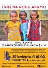 Dom na rogu Afryki - spotkanie z Andrzejem Kalinowskim