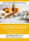 Klub Przyjaciół Biblioteki na Ostrogu: spotkanie z mgr farmacji Małgorzatą Nowak